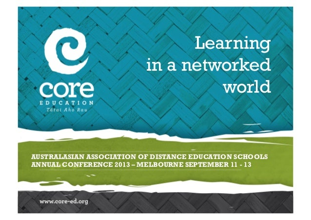AUSTRALASIAN ASSOCIATION OF DISTANCE EDUCATION SCHOOLS ANNUAL CONFERENCE 2013 – MELBOURNE SEPTEMBER 11 - 13 Learning in a ...