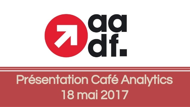 Présentation Café Analytics 18 mai 2017