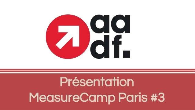 Présentation MeasureCamp Paris #3