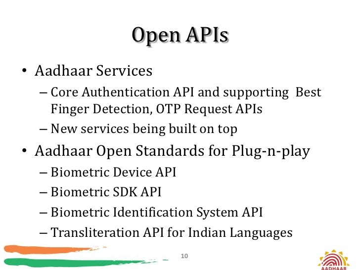 Open APIs• Aadhaar Services  – Core Authentication API and supporting Best    Finger Detection, OTP Request APIs  – New se...