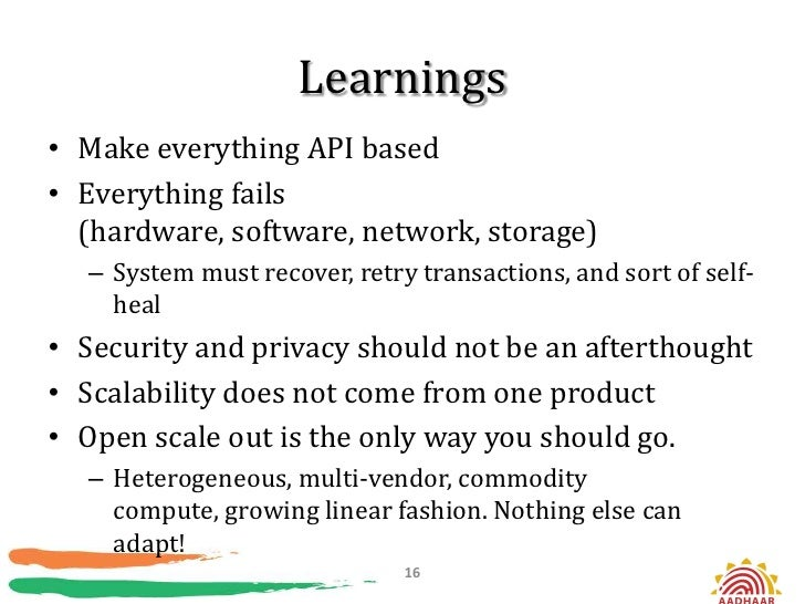 Learnings• Make everything API based• Everything fails  (hardware, software, network, storage)  – System must recover, ret...