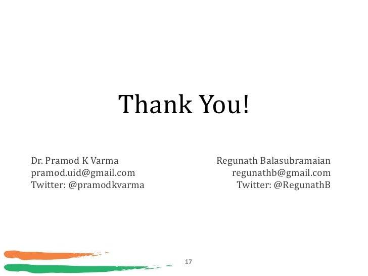 Thank You!Dr. Pramod K Varma            Regunath Balasubramaianpramod.uid@gmail.com             regunathb@gmail.comTwitter...