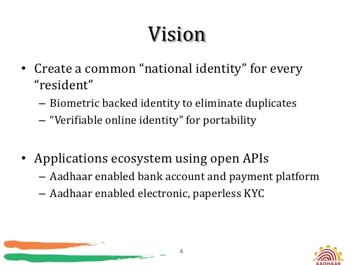 """Vision• Create a common """"national identity"""" for every  """"resident""""  – Biometric backed identity to eliminate duplicates  – ..."""