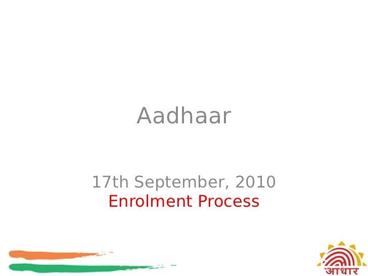 Aadhaar17th September, 2010  Enrolment Process