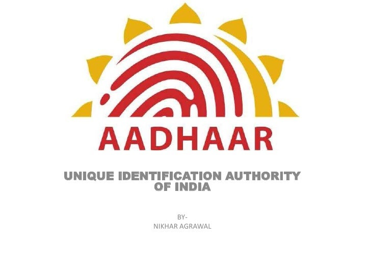 UNIQUE IDENTIFICATION AUTHORITY OF INDIA<br />BY-<br />NIKHAR AGRAWAL<br />