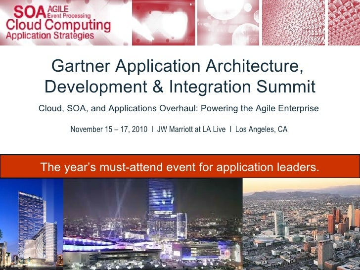Gartner Application Architecture,  Development & Integration Summit Cloud, SOA, and Applications Overhaul: Powering the Ag...