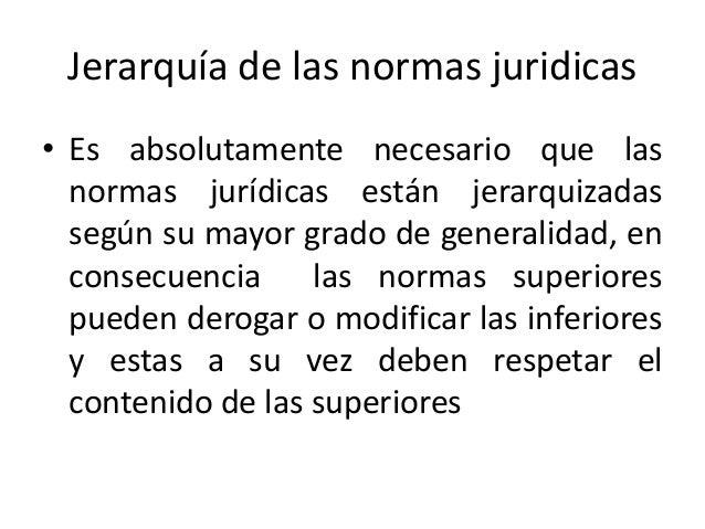 Jerarquía de las normas juridicas • Es absolutamente necesario que las normas jurídicas están jerarquizadas según su mayor...