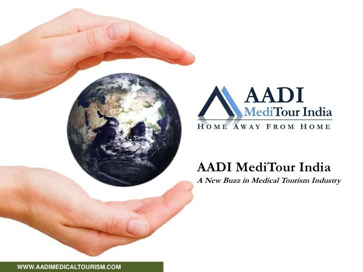 AADI<br />MediTour India<br />HOME AWAY FROM HOME<br />AADI MediTour IndiaA New Buzz in Medical Tourism Industry<br />    ...