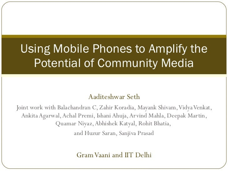 Aaditeshwar Seth Joint work with Balachandran C, Zahir Koradia, Mayank Shivam, Vidya Venkat, Ankita Agarwal, Achal Premi, ...