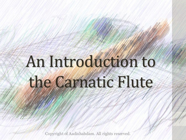 An	Introduction	to	 the	Carnatic	Flute	 Copyright of Aadishabdam. All rights reserved.