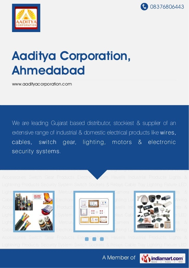 08376806443A Member ofAaditya Corporation,Ahmedabadwww.aadityacorporation.comWires & Cables Electrical Switches Electronic...