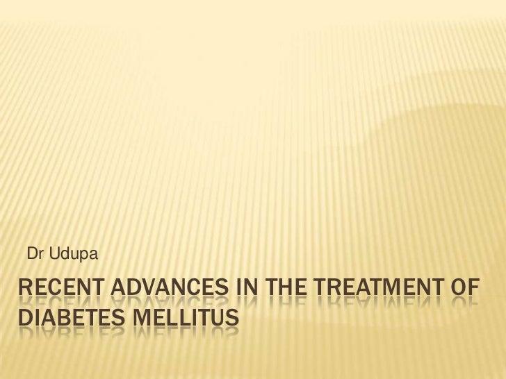 Dr UdupaRECENT ADVANCES IN THE TREATMENT OFDIABETES MELLITUS