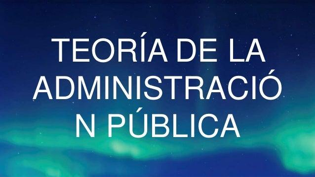 TEORÍA DE LA ADMINISTRACIÓ N PÚBLICA