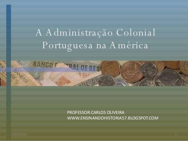 23/07/2014 1 PROFESSOR:CARLOS OLIVEIRA WWW.ENSINANDOHISTORIA57.BLOGSPOT.COM