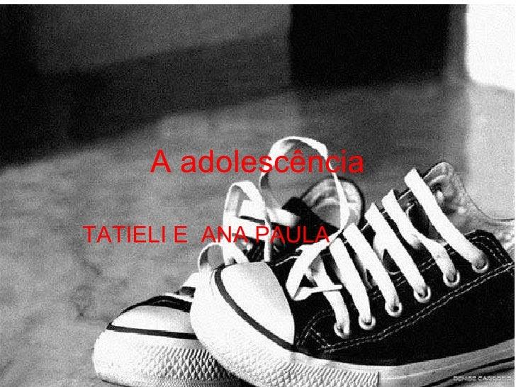 A adolescência TATIELI E  ANA PAULA
