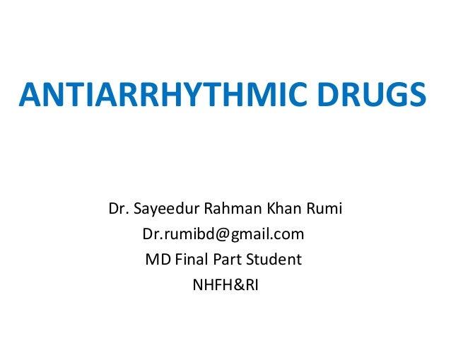 ANTIARRHYTHMIC DRUGS Dr. Sayeedur Rahman Khan Rumi Dr.rumibd@gmail.com MD Final Part Student NHFH&RI