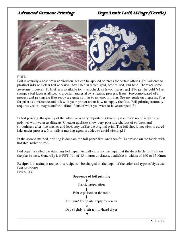 Advanced Garment Printing Engr.Azmir Latif, M.Engr.(Textile) 15   P a g e FOIL Foil is actually a heat press application, ...