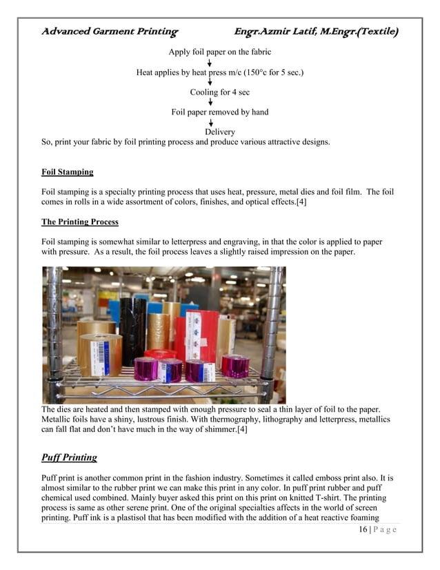 Advanced Garment Printing Engr.Azmir Latif, M.Engr.(Textile) 16   P a g e Apply foil paper on the fabric Heat applies by h...
