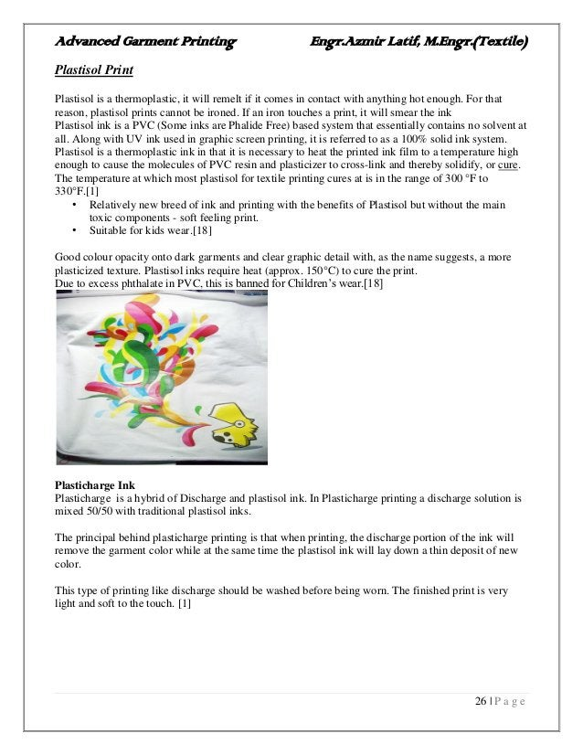 Advanced Garment Printing Engr.Azmir Latif, M.Engr.(Textile) 26   P a g e Plastisol Print Plastisol is a thermoplastic, it...