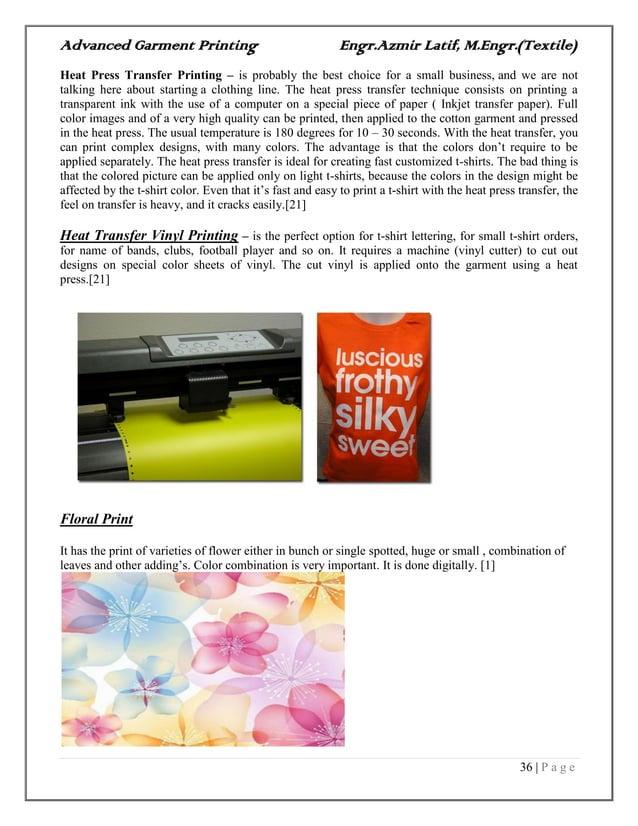 Advanced Garment Printing Engr.Azmir Latif, M.Engr.(Textile) 36   P a g e Heat Press Transfer Printing – is probably the b...