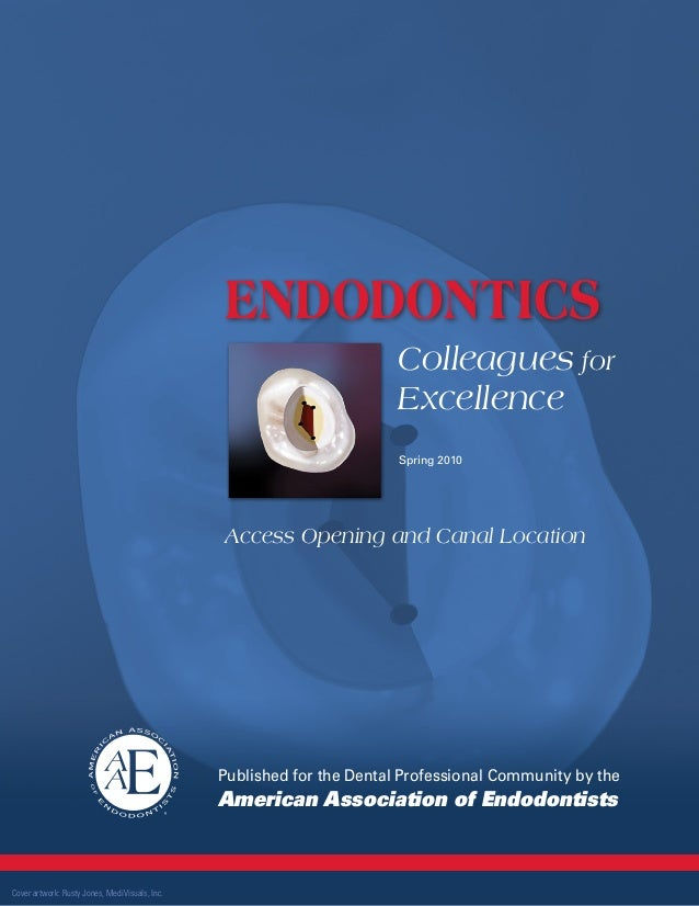 Endodontics Colleagues for Excellence Spring 2010  Access Opening and Canal Location  Published for the Dental Professiona...