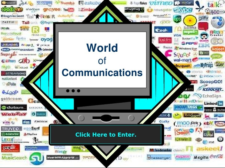 Worldof Communications<br />Click Here to Enter.<br />
