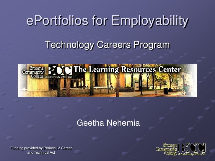 ePortfolios for Employability<br />Technology Careers Program<br />Geetha Nehemia<br />Funding provided by Perkins IV Care...