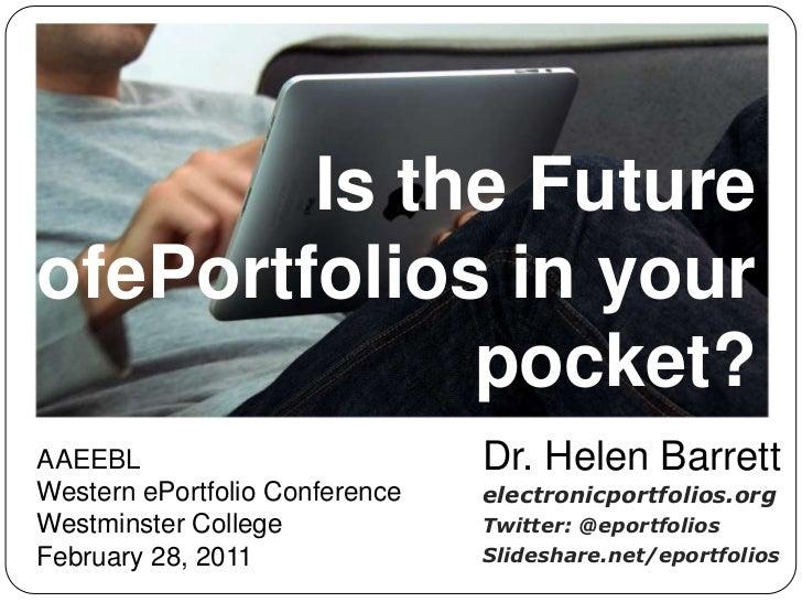 Is the Future ofePortfolios in your pocket?<br />Dr. Helen Barrett<br />electronicportfolios.org<br />Twitter: @eportfolio...