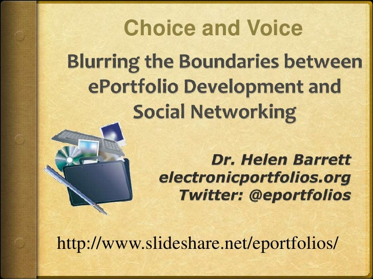 Choice and Voice<br />Blurring the Boundaries between ePortfolio Development and Social Networking<br />Dr. Helen Barrett<...