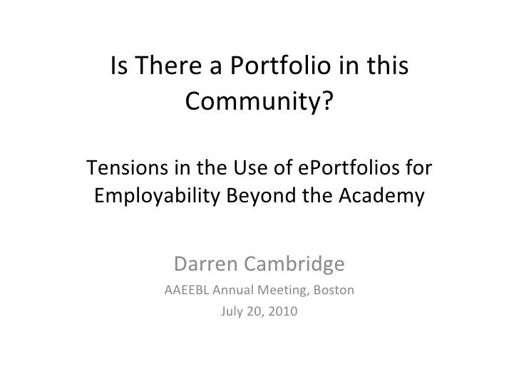 Is There a Portfolio in this Community? Tensions in the Use of ePortfolios for Employability Beyond the Academy Darren Cam...