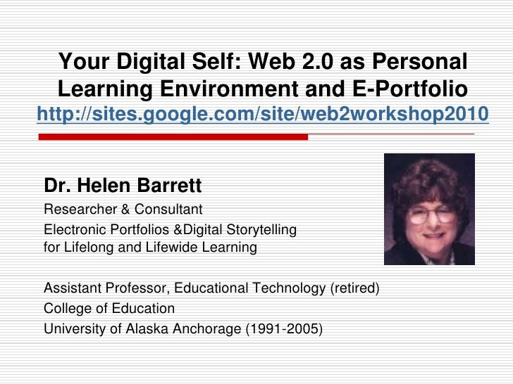 Your Digital Self: Web 2.0 as Personal Learning Environment and E-Portfoliohttp://sites.google.com/site/web2workshop2010<b...