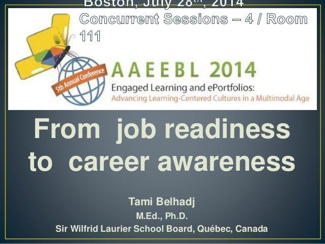 From job readiness to career awareness Tami Belhadj M.Ed., Ph.D. Sir Wilfrid Laurier School Board, Québec, Canada