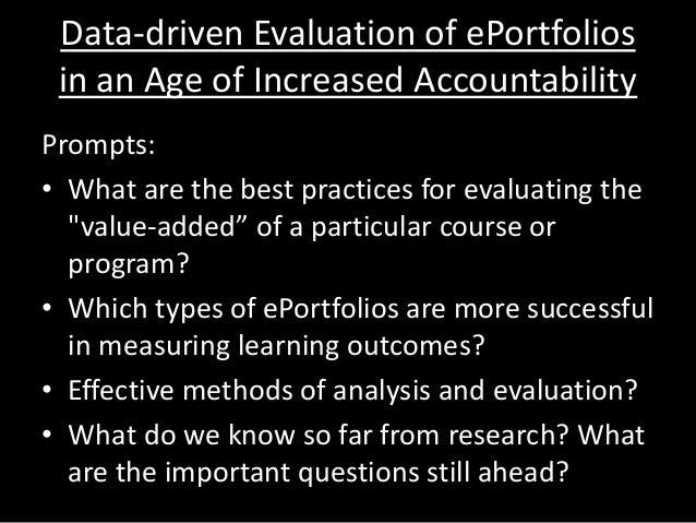 Data-driven Evaluation of ePortfolios in an Age of Increased Accountability Prompts: • What are the best practices for eva...