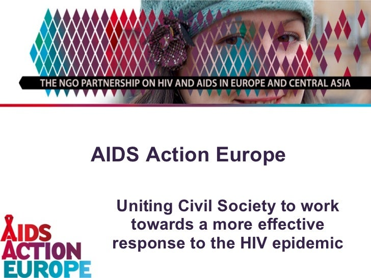 AIDS Action Europe Uniting Civil Society to work towards a more effective response to the HIV epidemic