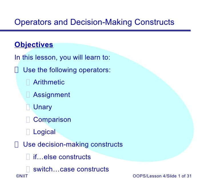 Operators and Decision-Making ConstructsObjectivesIn this lesson, you will learn to: Use the following operators:     Arit...