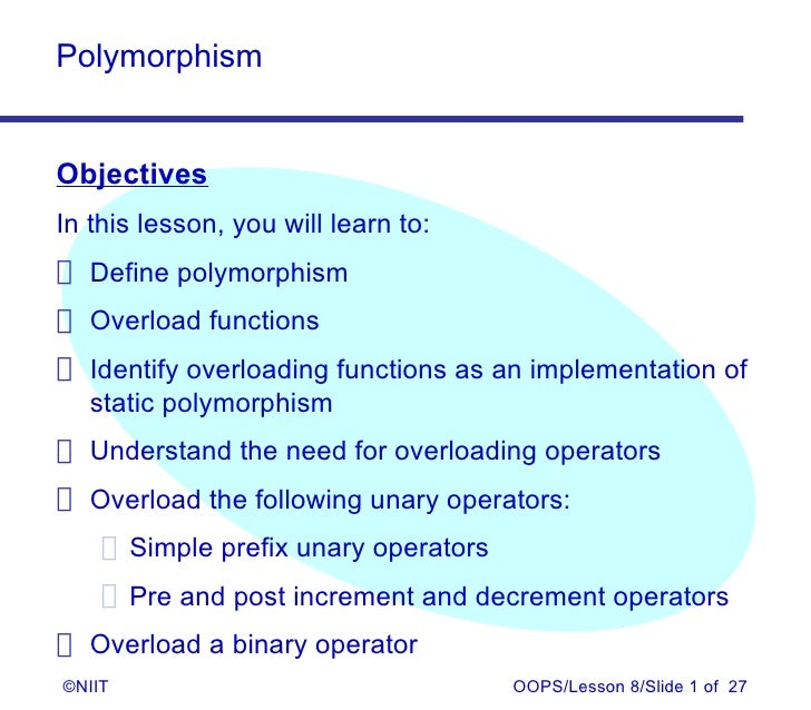 PolymorphismObjectivesIn this lesson, you will learn to: Define polymorphism Overload functions Identify overloading funct...