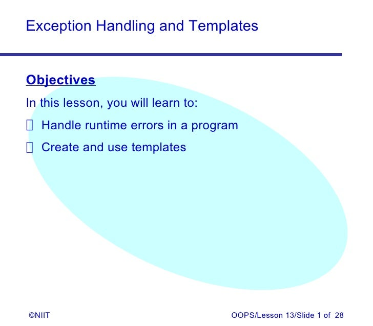 Exception Handling and TemplatesObjectivesIn this lesson, you will learn to: Handle runtime errors in a program Create and...