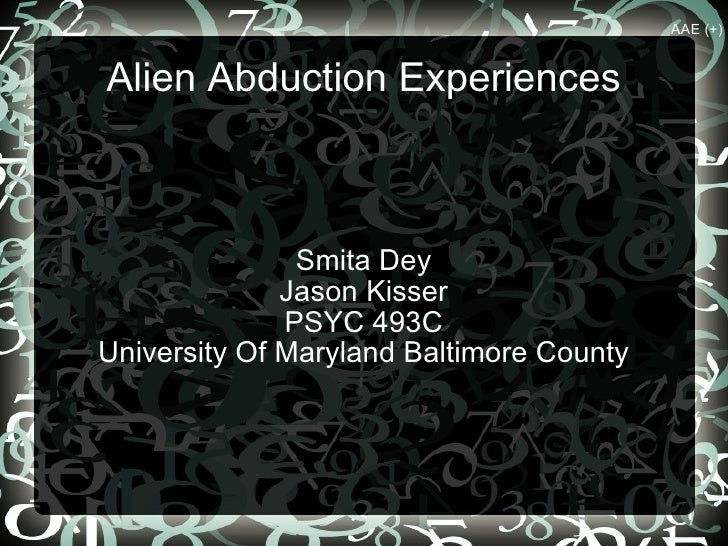 Alien Abduction Experiences Smita Dey Jason Kisser PSYC 493C University Of Maryland Baltimore County AAE (+)