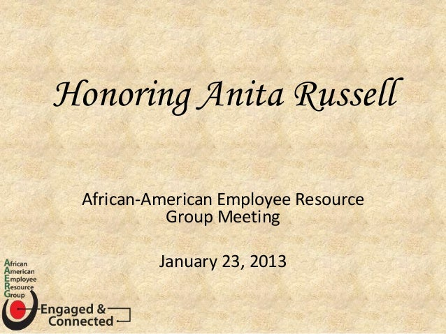 Honoring Anita RussellAfrican-American Employee ResourceGroup MeetingJanuary 23, 2013