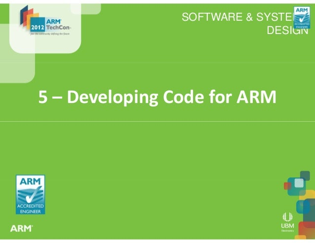 SOFTWARE & SYSTEMS DESIGN 5 – Developing Code for ARM