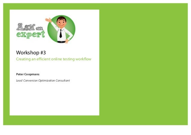 Workshop #3 Creating an efficient online testing workflow  Peter Coopmans Lead Conversion Optimization Consultant