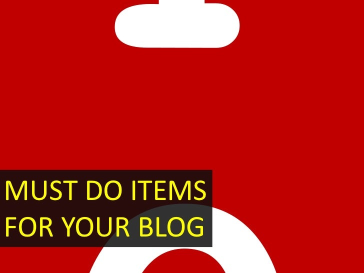 MUST DO ITEMSFOR YOUR BLOG