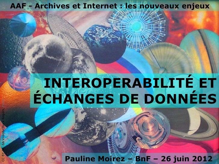 AAF - Archives et Internet : les nouveaux enjeux                                               INTEROPERABILITÉ ET        ...
