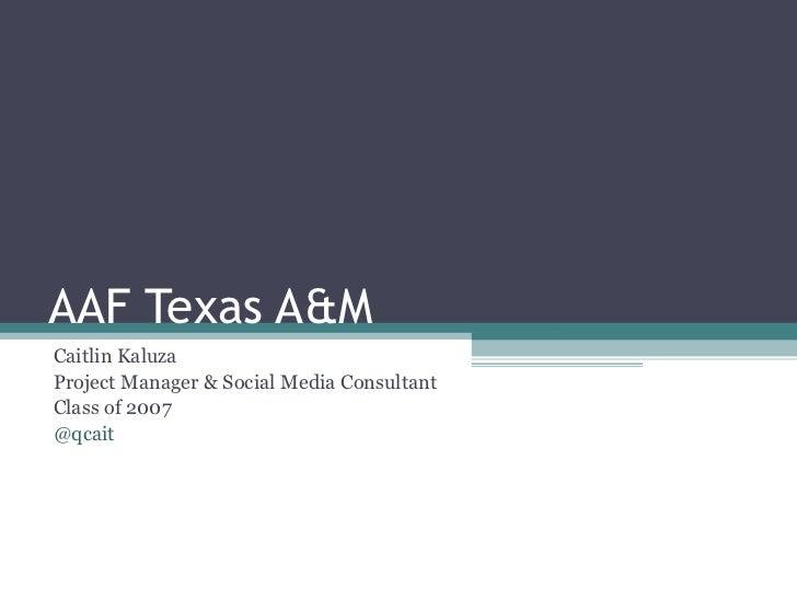 AAF Texas A&M Caitlin Kaluza Project Manager & Social Media Consultant Class of 2007 @qcait
