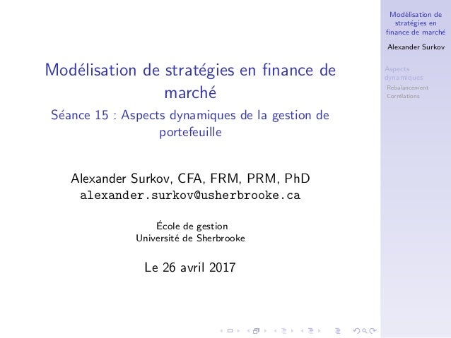 Mod´elisation de strat´egies en finance de march´e Alexander Surkov Aspects dynamiques Rebalancement Corr´elations Mod´elis...
