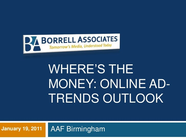 WHERE'S THE                   MONEY: ONLINE AD-                   TRENDS OUTLOOKJanuary 19, 2011   AAF Birmingham