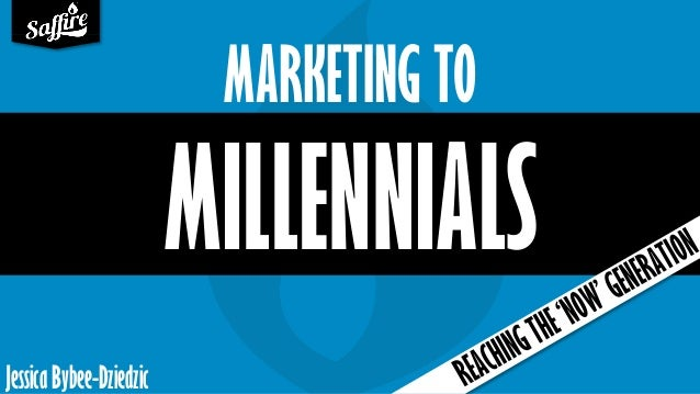 MILLENNIALS Jessica Bybee-Dziedzic MARKETING TO