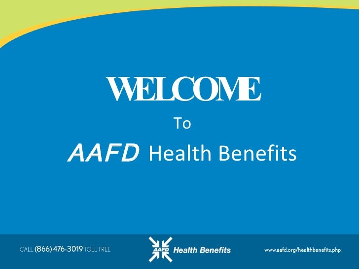 WELCOME To AAFD   Health Benefits