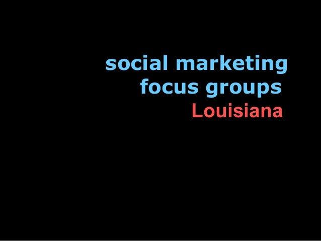 social marketing focus groups Louisiana