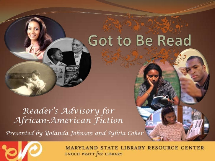 Got to Be Read<br />Reader's Advisory for <br />African-American Fiction<br />Presented by Yolanda Johnson and Sylvia Coke...
